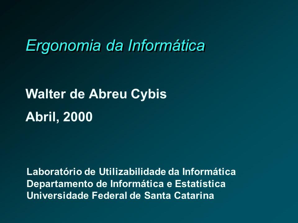 Ergonomia da Informática Walter de Abreu Cybis Abril, 2000 Laboratório de Utilizabilidade da Informática Departamento de Informática e Estatística Uni