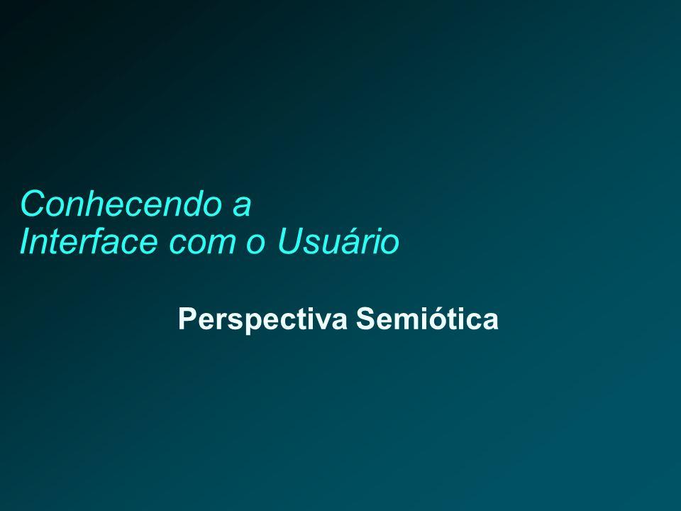 Conhecendo a Interface com o Usuário Perspectiva Semiótica