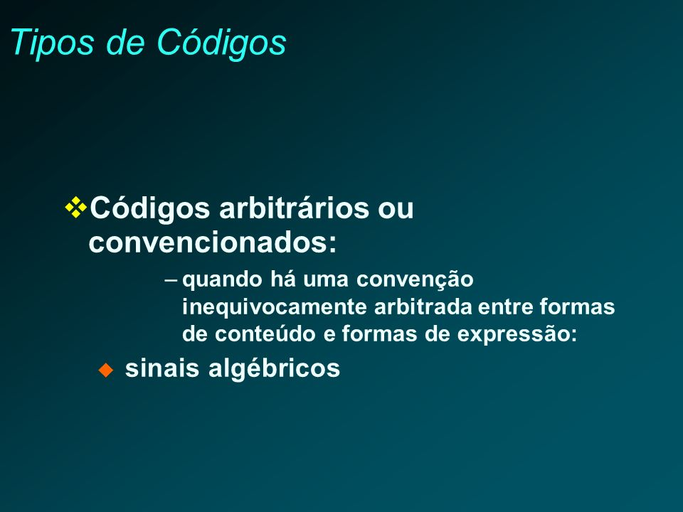 Tipos de Códigos Códigos arbitrários ou convencionados: –quando há uma convenção inequivocamente arbitrada entre formas de conteúdo e formas de expres