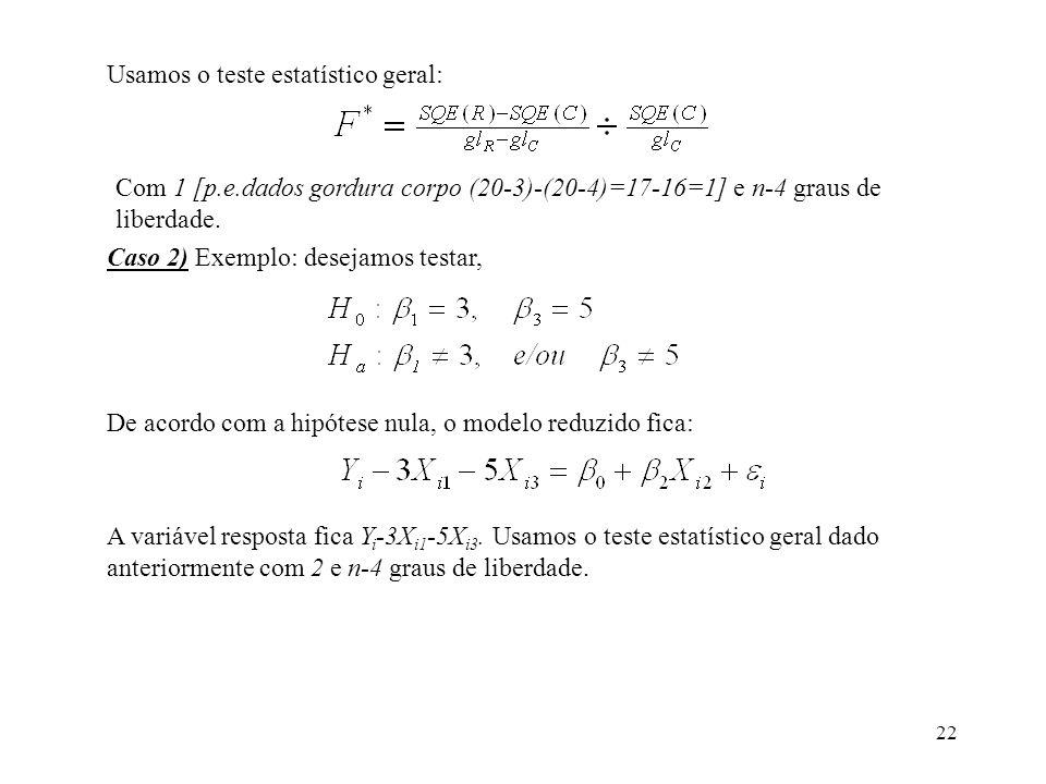 22 Usamos o teste estatístico geral: Com 1 [p.e.dados gordura corpo (20-3)-(20-4)=17-16=1] e n-4 graus de liberdade.