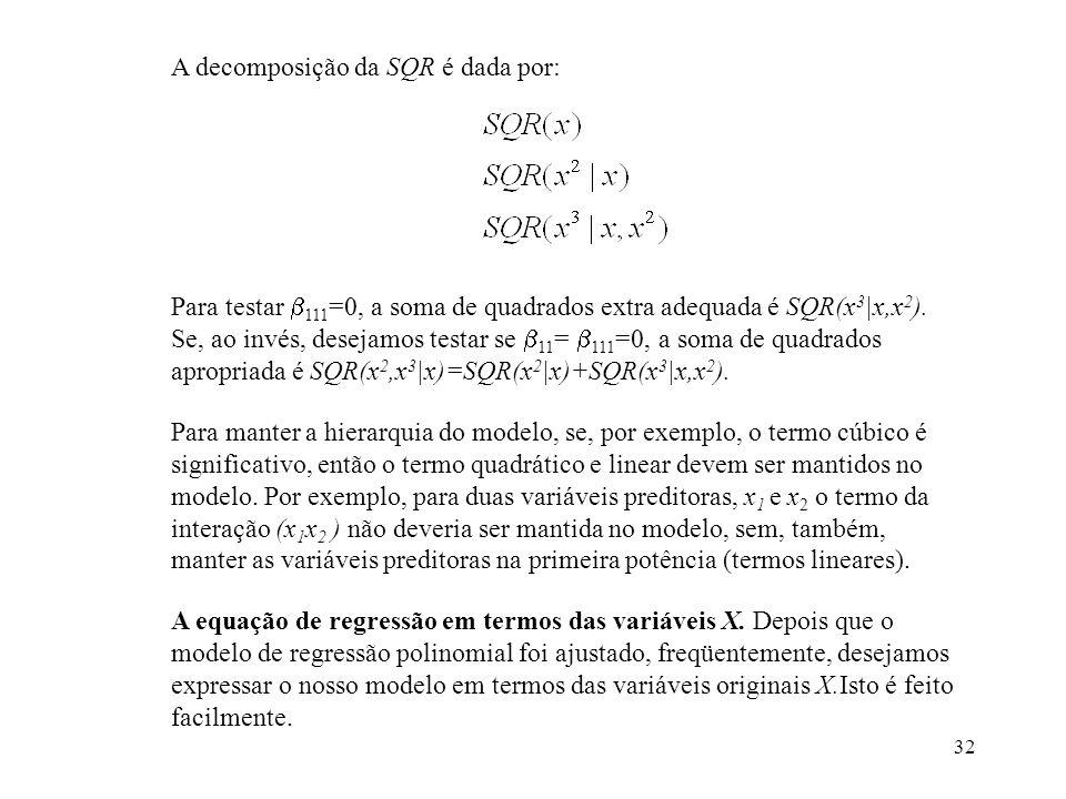 32 A decomposição da SQR é dada por: Para testar 111 =0, a soma de quadrados extra adequada é SQR(x 3 |x,x 2 ).