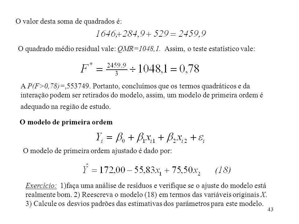 43 O valor desta soma de quadrados é: O quadrado médio residual vale: QMR=1048,1.