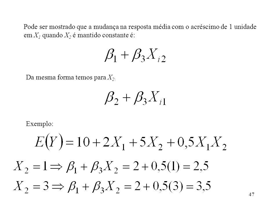 47 Pode ser mostrado que a mudança na resposta média com o acréscimo de 1 unidade em X 1 quando X 2 é mantido constante é: Da mesma forma temos para X 2: Exemplo: