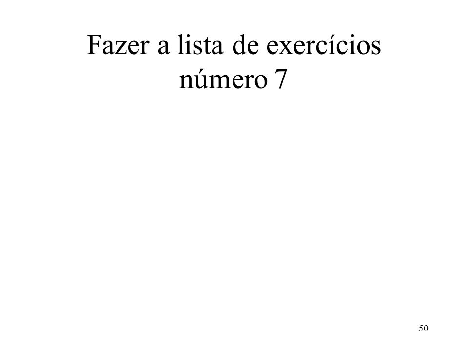 50 Fazer a lista de exercícios número 7