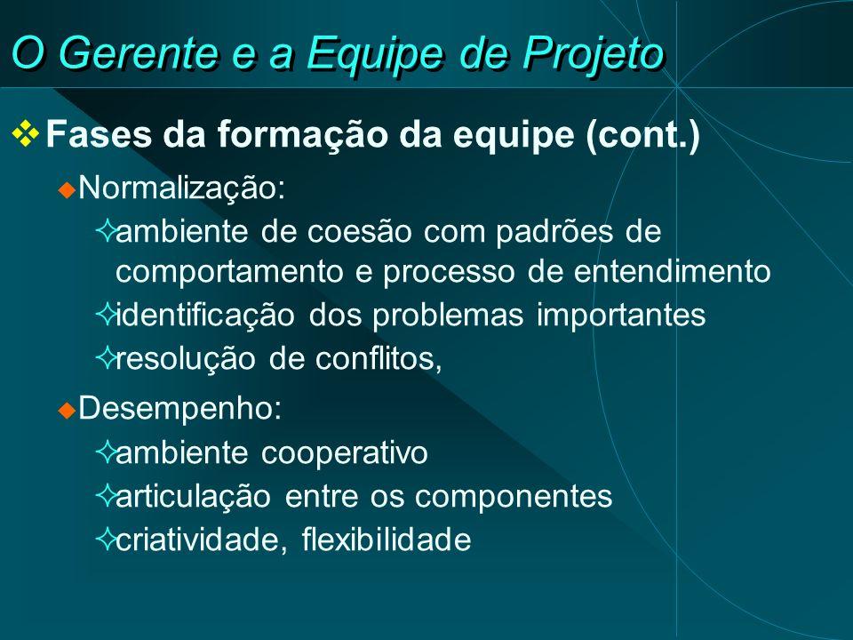 O Gerente e a Equipe de Projeto Fases da formação da equipe (cont.) Normalização: ambiente de coesão com padrões de comportamento e processo de entend
