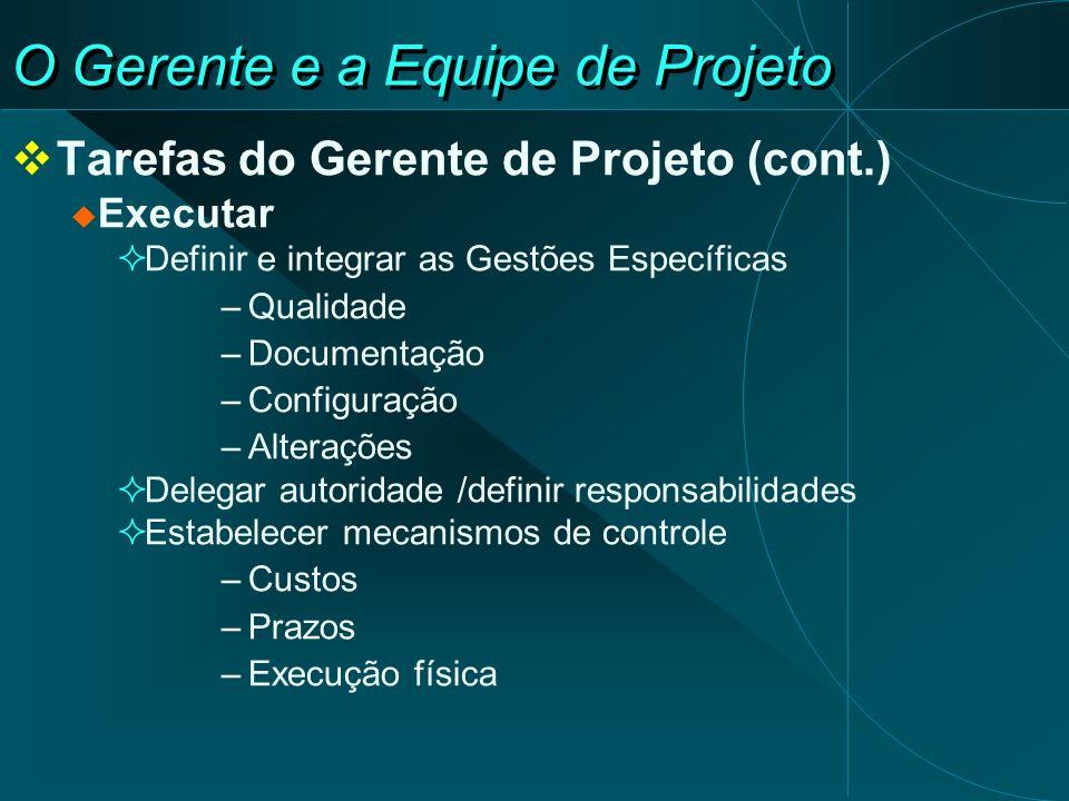 O Gerente e a Equipe de Projeto Tarefas do Gerente de Projeto (cont.) Executar Definir e integrar as Gestões Específicas –Qualidade –Documentação –Con
