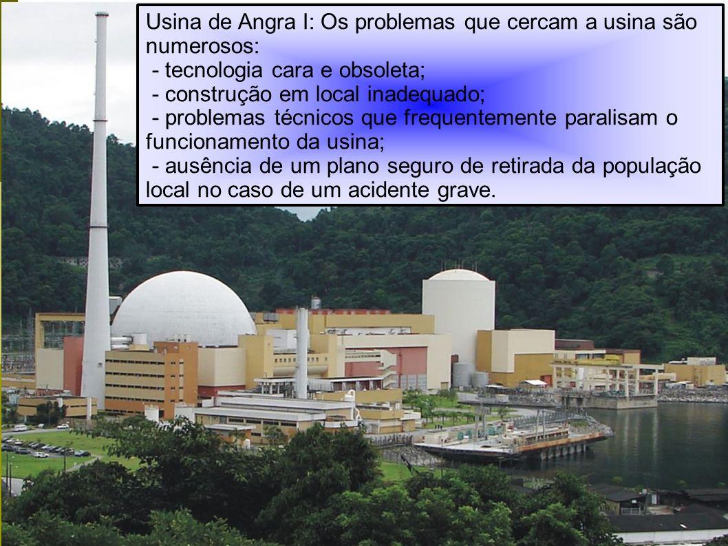Usina de Angra I: Os problemas que cercam a usina são numerosos: - tecnologia cara e obsoleta; - construção em local inadequado; - problemas técnicos