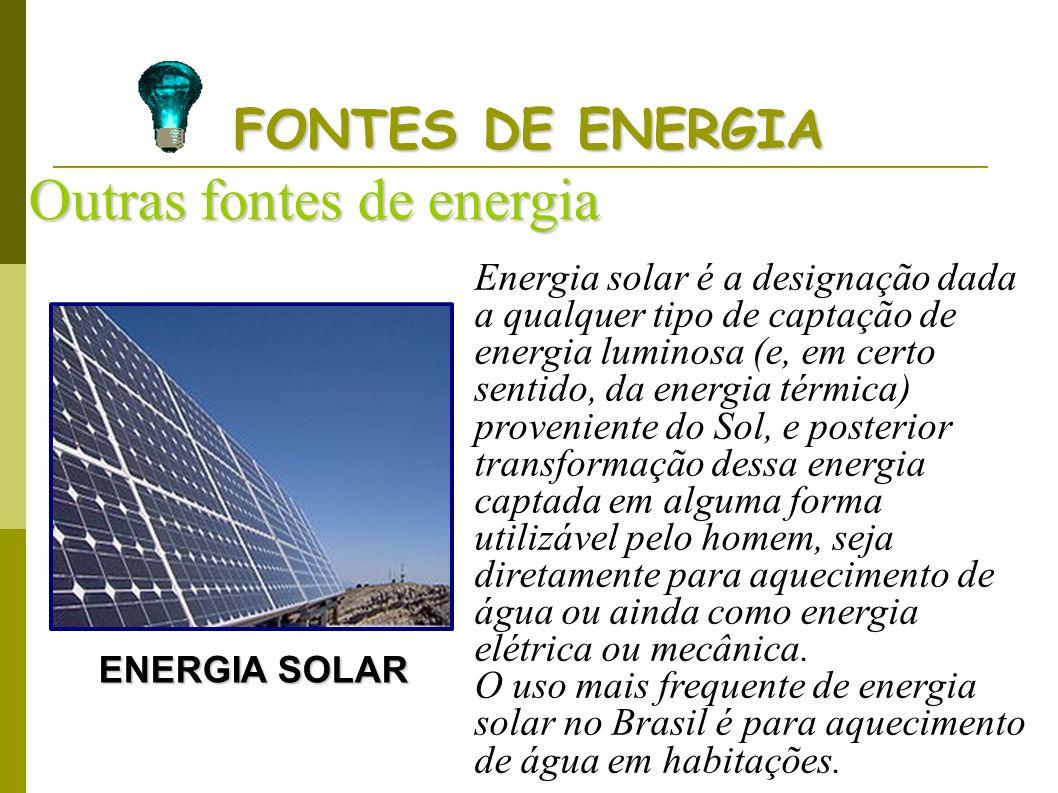 FONTES DE ENERGIA Outras fontes de energia ENERGIA SOLAR Energia solar é a designação dada a qualquer tipo de captação de energia luminosa (e, em cert