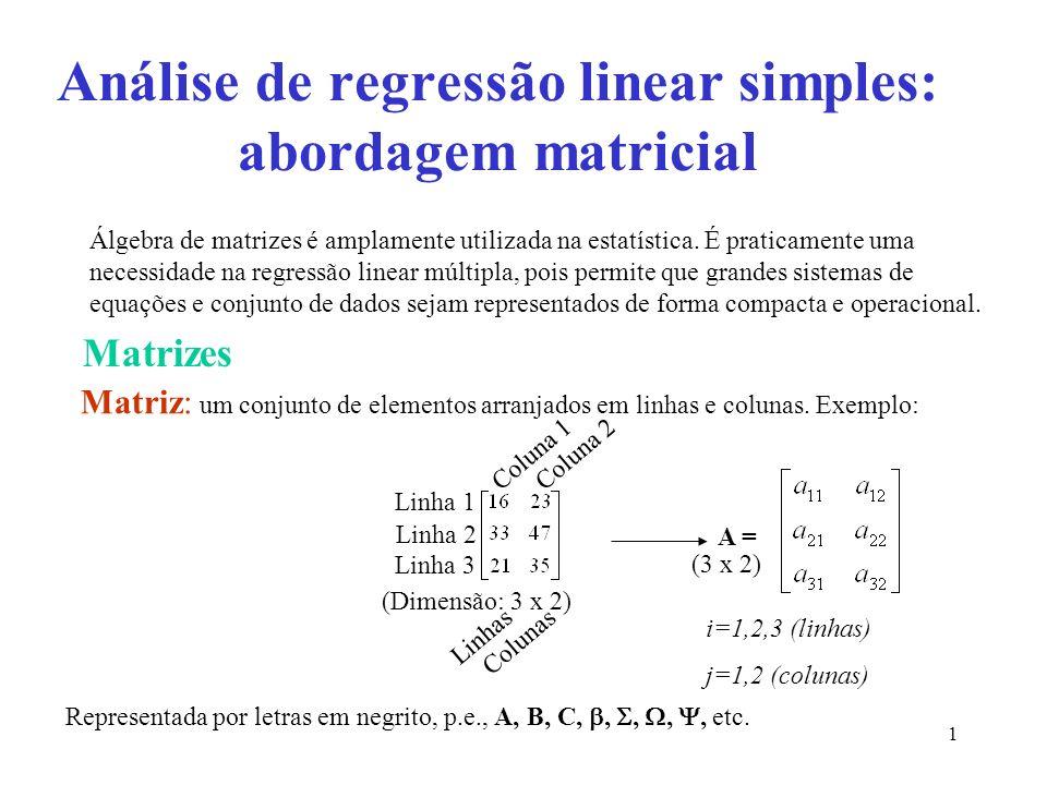 2 Matriz quadrada: Vetor: Vetor linha ou transposto: Matriz transposta (A ): Número de linhas = número de colunas.