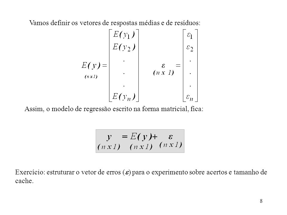 29 Resíduos Os resíduos, em termos matriciais, são dados por: Exemplo: Obter os valores dos resíduos ou erros do tempo para criptografar de acordo com o modelo de regressão linear simples.