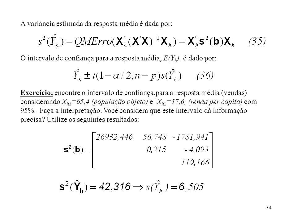 35 Limites de predição para uma nova observação Y h(novo) Os limites de predição com confiança 1- para uma nova observação Y h(nova) correspondente ao vetor X h, os valores das variáveis explanatórias, são: A variância do erro de predição (é a diferença entre a nova observação e o valor estimado) é dado por: Exercício: a empresa deseja predizer as vendas para uma nova cidade com as seguintes características Cidade A: X h1 =53,1 X h2 =17,7 encontre o intervalo de predição com 95%.