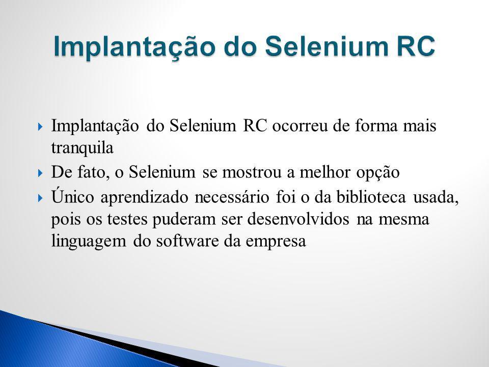 Implantação do Selenium RC ocorreu de forma mais tranquila De fato, o Selenium se mostrou a melhor opção Único aprendizado necessário foi o da bibliot