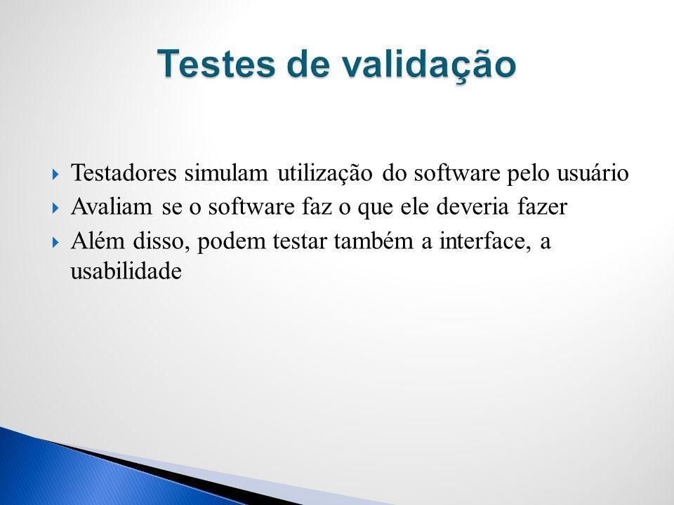 Testadores simulam utilização do software pelo usuário Avaliam se o software faz o que ele deveria fazer Além disso, podem testar também a interface,