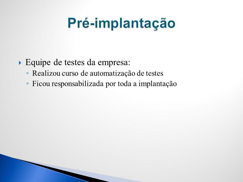 Equipe de testes da empresa: Realizou curso de automatização de testes Ficou responsabilizada por toda a implantação