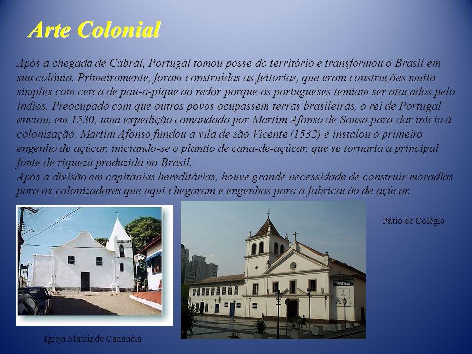 Arte Colonial Após a chegada de Cabral, Portugal tomou posse do território e transformou o Brasil em sua colônia. Primeiramente, foram construídas as