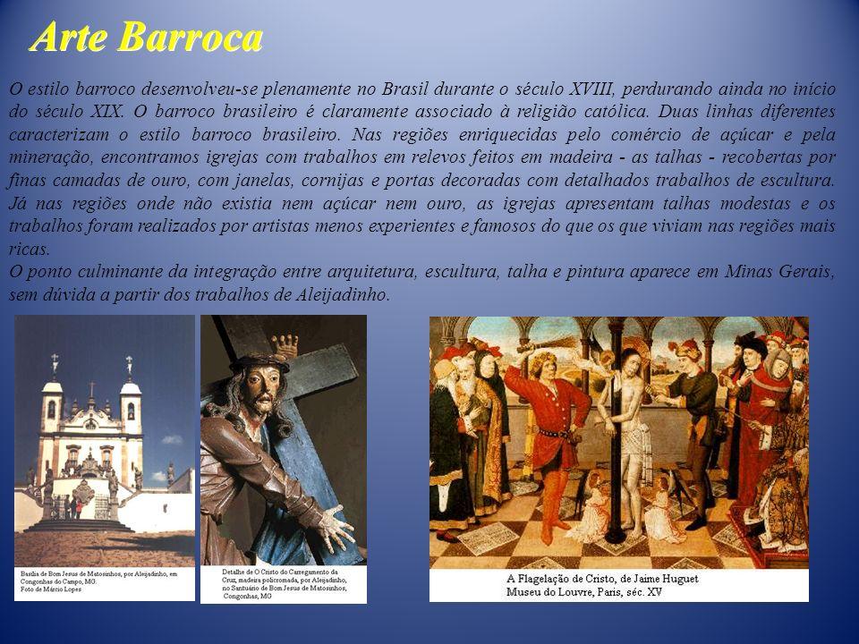 Arte Barroca O estilo barroco desenvolveu-se plenamente no Brasil durante o século XVIII, perdurando ainda no início do século XIX. O barroco brasilei