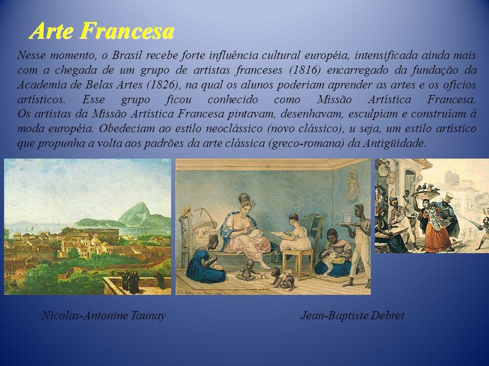 Arte Francesa Nesse momento, o Brasil recebe forte influência cultural européia, intensificada ainda mais com a chegada de um grupo de artistas france