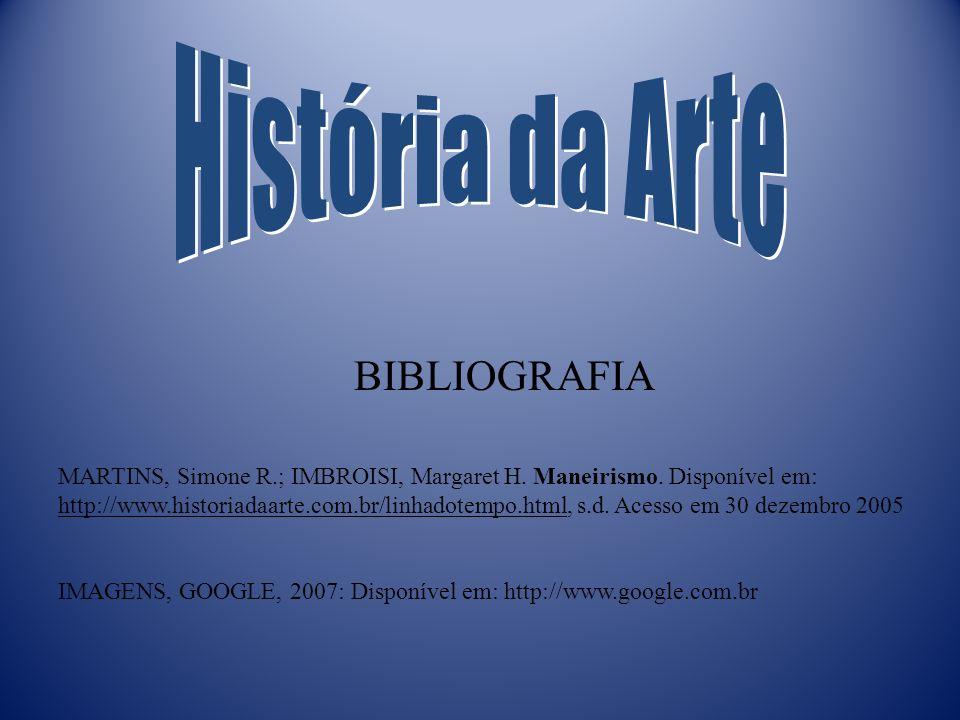MARTINS, Simone R.; IMBROISI, Margaret H. Maneirismo. Disponível em: http://www.historiadaarte.com.br/linhadotempo.html, s.d. Acesso em 30 dezembro 20
