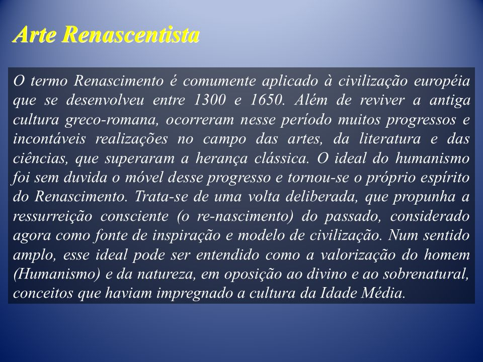 O termo Renascimento é comumente aplicado à civilização européia que se desenvolveu entre 1300 e 1650. Além de reviver a antiga cultura greco-romana,