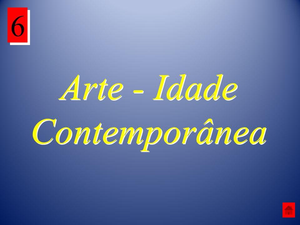Arte - Idade Contemporânea 6 6