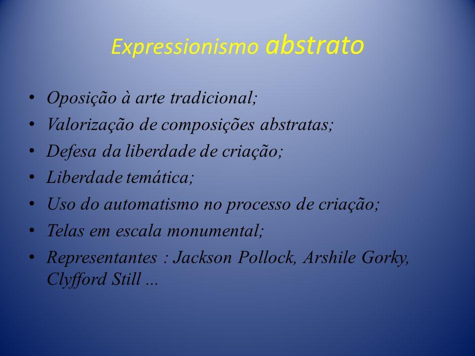 Expressionismo abstrato Oposição à arte tradicional; Valorização de composições abstratas; Defesa da liberdade de criação; Liberdade temática; Uso do
