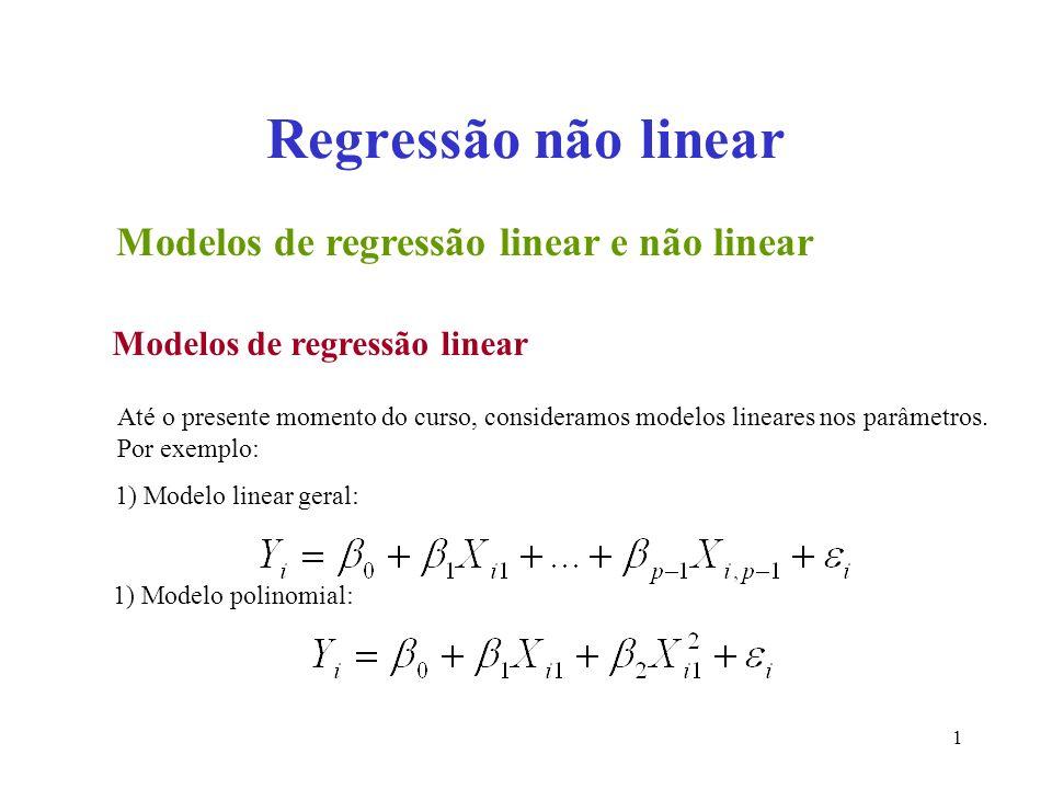 1 Regressão não linear Modelos de regressão linear e não linear Modelos de regressão linear Até o presente momento do curso, consideramos modelos line