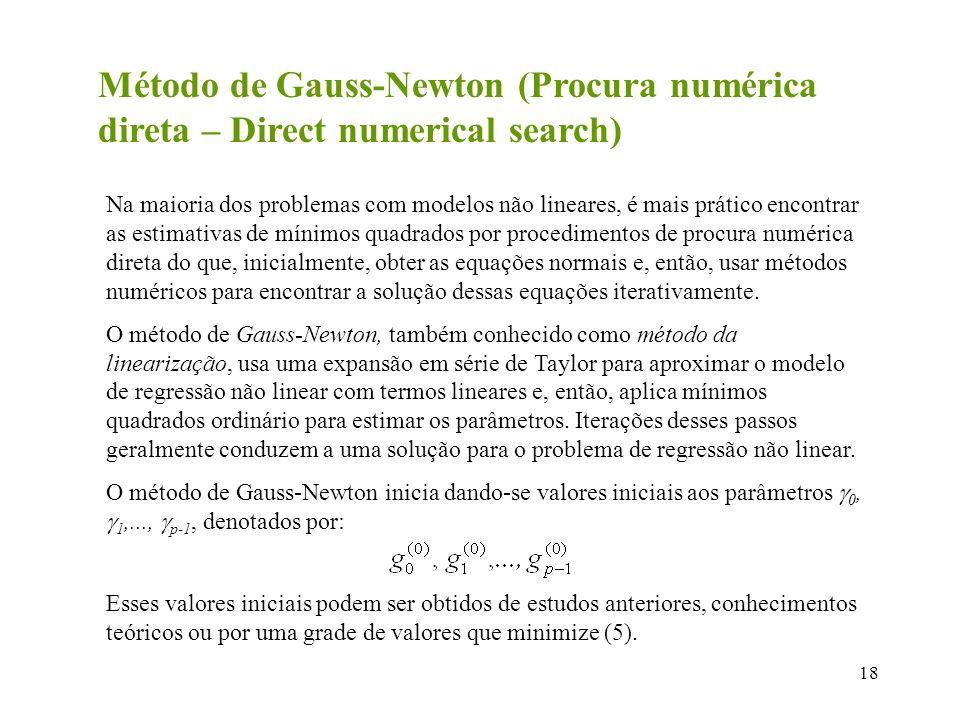 18 Método de Gauss-Newton (Procura numérica direta – Direct numerical search) Na maioria dos problemas com modelos não lineares, é mais prático encont