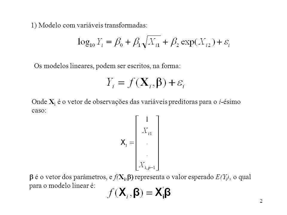 2 1) Modelo com variáveis transformadas: Os modelos lineares, podem ser escritos, na forma: Onde X i é o vetor de observações das variáveis preditoras
