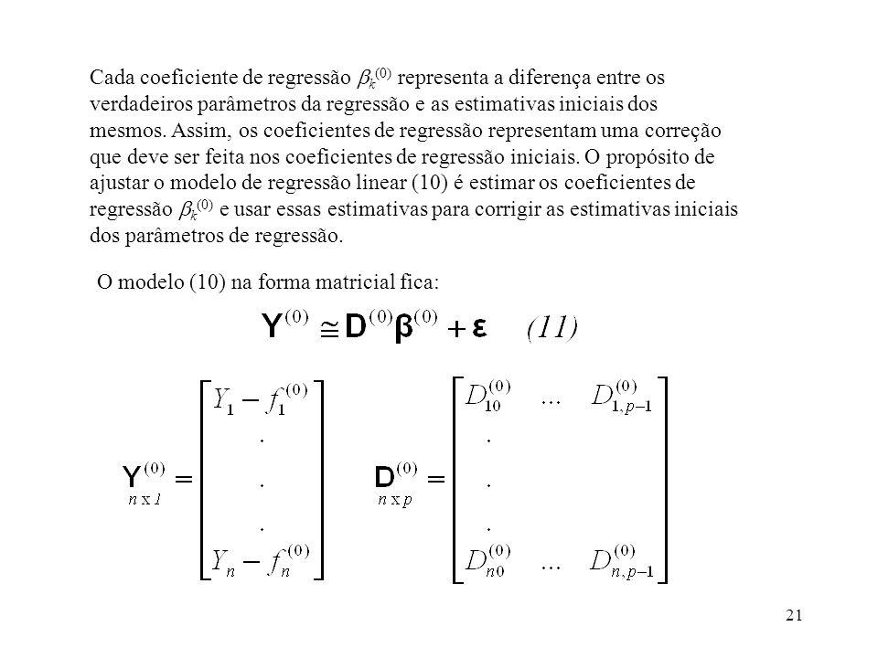 21 Cada coeficiente de regressão k (0) representa a diferença entre os verdadeiros parâmetros da regressão e as estimativas iniciais dos mesmos. Assim