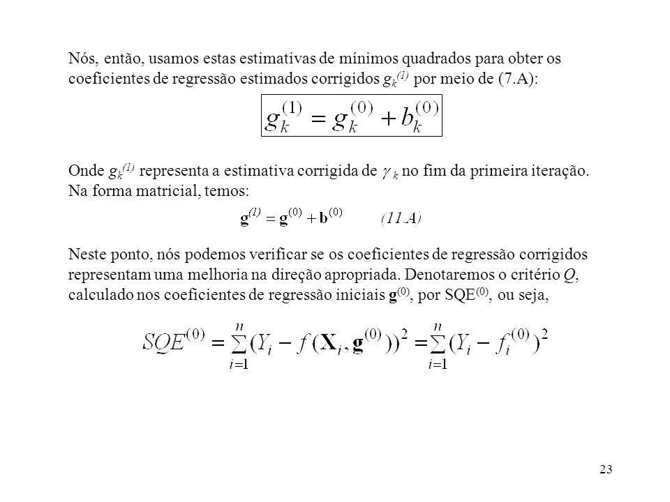 23 Nós, então, usamos estas estimativas de mínimos quadrados para obter os coeficientes de regressão estimados corrigidos g k (1) por meio de (7.A): O
