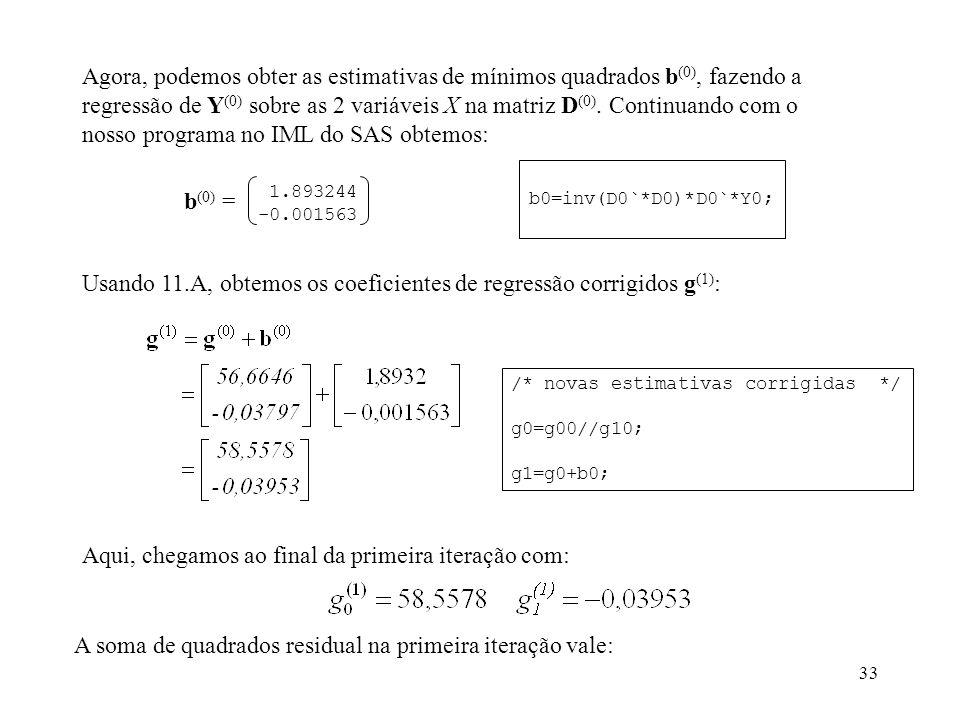 33 Agora, podemos obter as estimativas de mínimos quadrados b (0), fazendo a regressão de Y (0) sobre as 2 variáveis X na matriz D (0). Continuando co