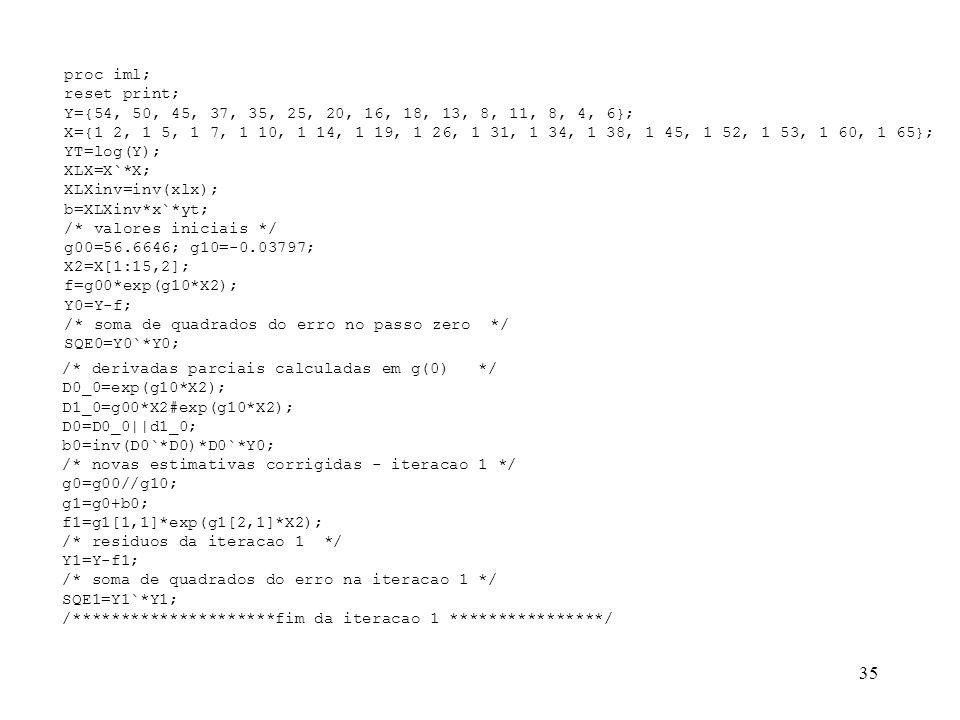 35 proc iml; reset print; Y={54, 50, 45, 37, 35, 25, 20, 16, 18, 13, 8, 11, 8, 4, 6}; X={1 2, 1 5, 1 7, 1 10, 1 14, 1 19, 1 26, 1 31, 1 34, 1 38, 1 45