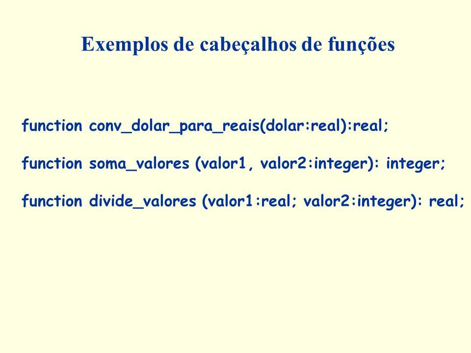 function conv_dolar_para_reais(dolar:real):real; function soma_valores (valor1, valor2:integer): integer; function divide_valores (valor1:real; valor2