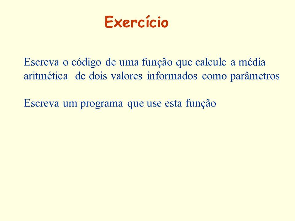 Exercício Escreva o código de uma função que calcule a média aritmética de dois valores informados como parâmetros Escreva um programa que use esta fu
