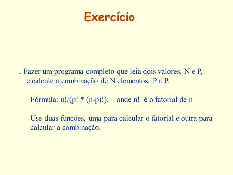 .. Fazer um programa completo que leia dois valores, N e P, e calcule a combinação de N elementos, P a P. Fórmula: n!/(p! * (n-p)!), onde n! é o fator