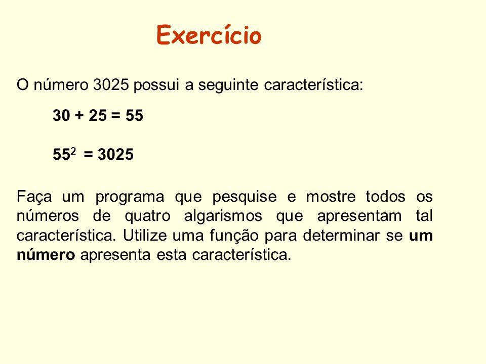 O número 3025 possui a seguinte característica: 30 + 25 = 55 55 2 = 3025 Faça um programa que pesquise e mostre todos os números de quatro algarismos