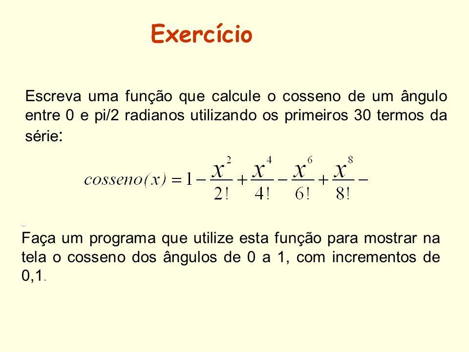 Escreva uma função que calcule o cosseno de um ângulo entre 0 e pi/2 radianos utilizando os primeiros 30 termos da série :... Faça um programa que uti