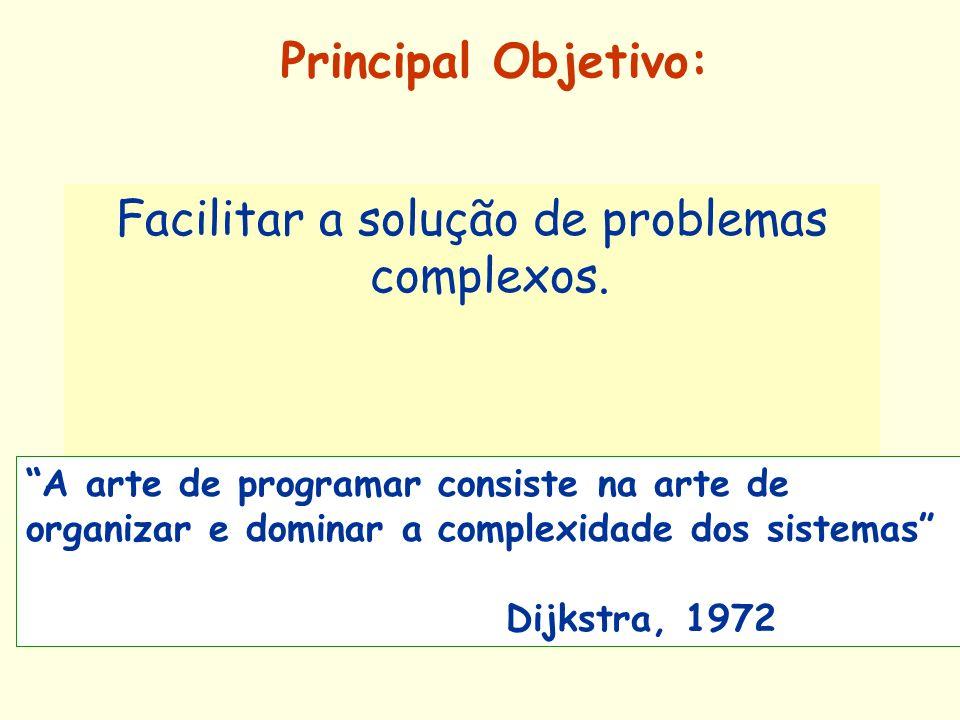 Principal Objetivo: Facilitar a solução de problemas complexos. A arte de programar consiste na arte de organizar e dominar a complexidade dos sistema