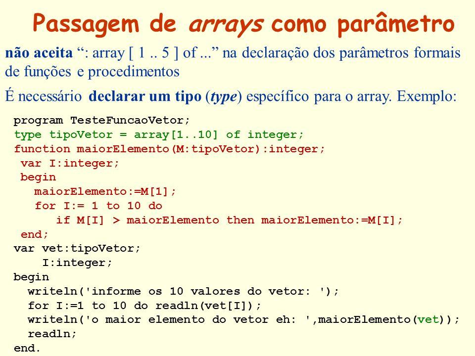 Passagem de arrays como parâmetro não aceita : array [ 1.. 5 ] of... na declaração dos parâmetros formais de funções e procedimentos É necessário decl