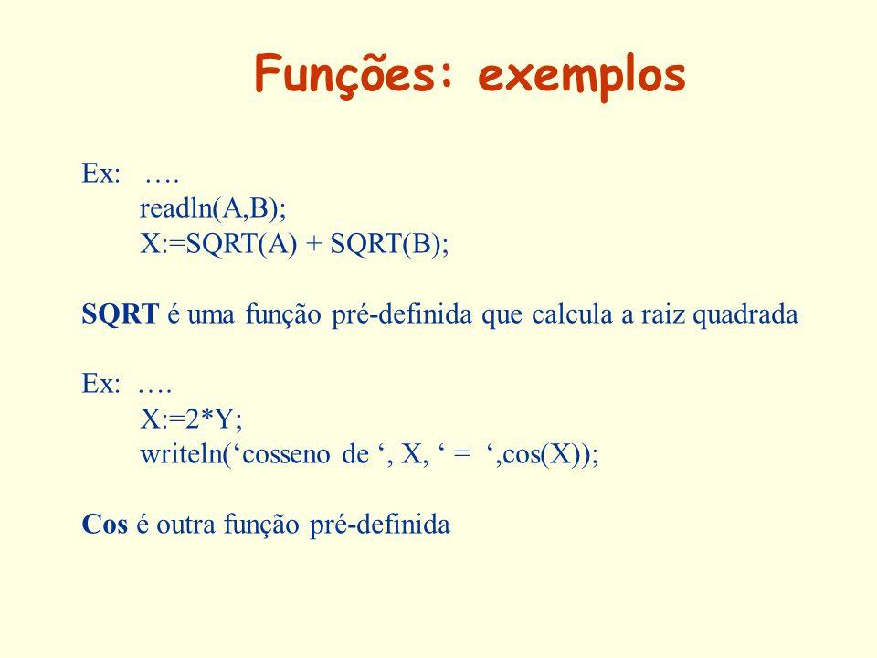 Funções: exemplos Ex: …. readln(A,B); X:=SQRT(A) + SQRT(B); SQRT é uma função pré-definida que calcula a raiz quadrada Ex: …. X:=2*Y; writeln(cosseno
