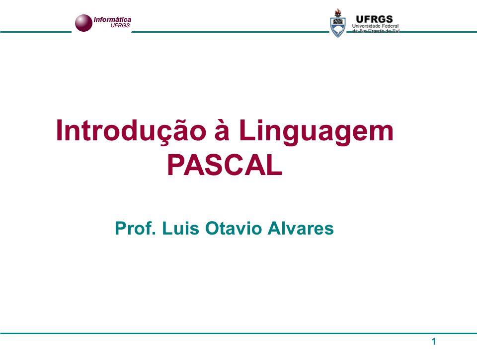 1 Introdução à Linguagem PASCAL Prof. Luis Otavio Alvares