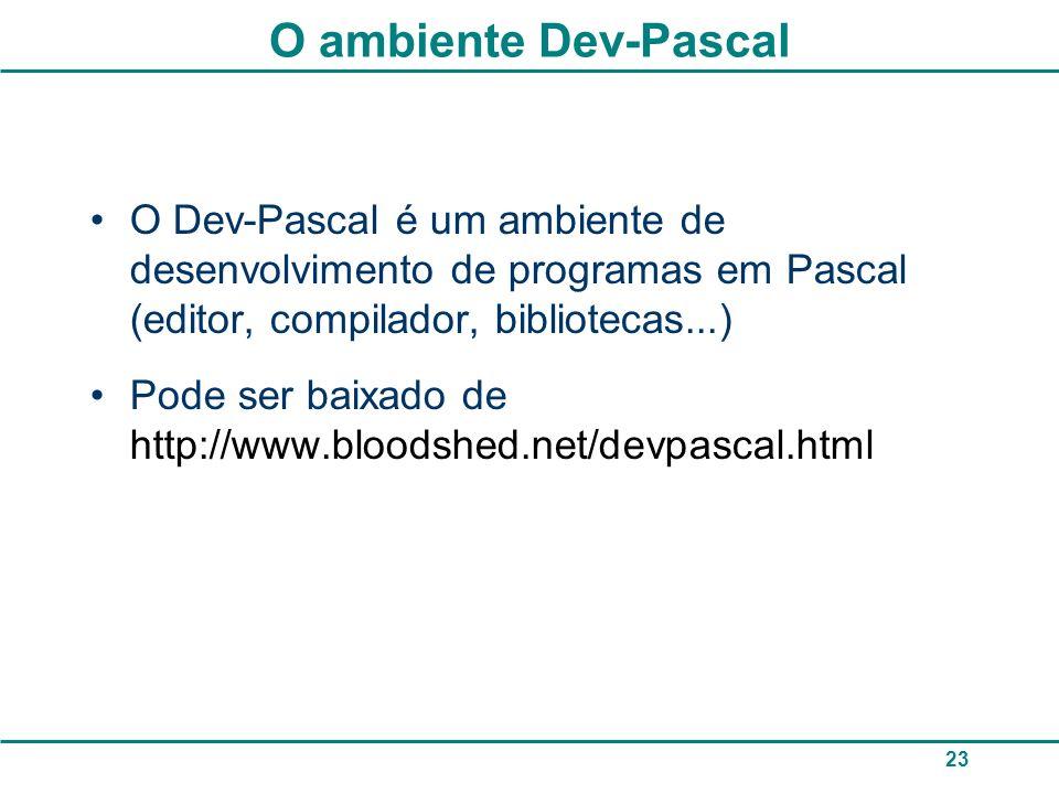 23 O ambiente Dev-Pascal O Dev-Pascal é um ambiente de desenvolvimento de programas em Pascal (editor, compilador, bibliotecas...) Pode ser baixado de