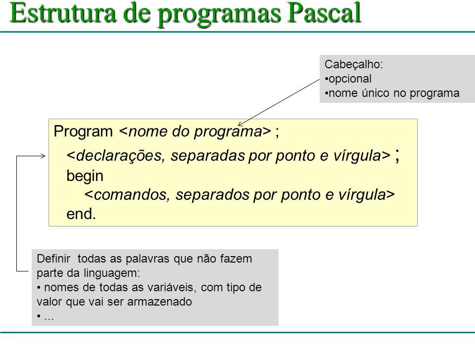 8 Exemplo 1 {meu primeiro programa Pascal } program OiMundo; begin write( Oi mundo! ); {mostra} readln; {espera} end.