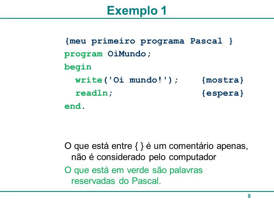 Exercícios: fazer programas Pascal para: 1.Mostrar na tela o produto entre 28 e 43.