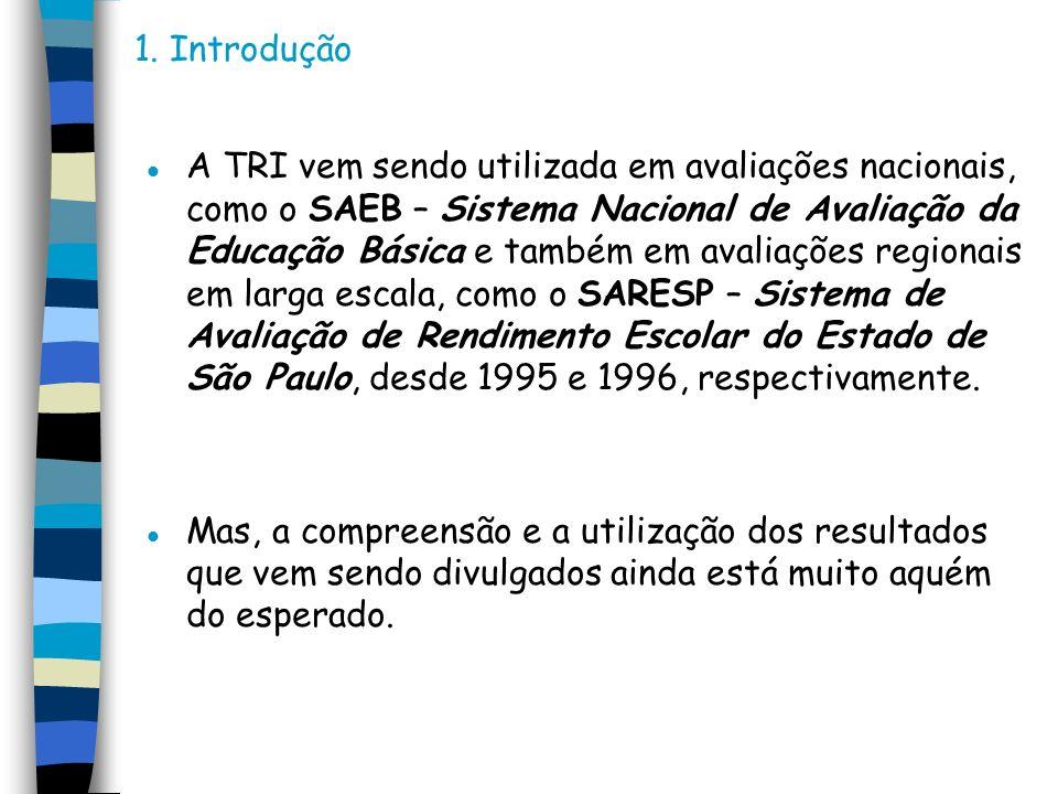 1. Introdução l A TRI vem sendo utilizada em avaliações nacionais, como o SAEB – Sistema Nacional de Avaliação da Educação Básica e também em avaliaçõ