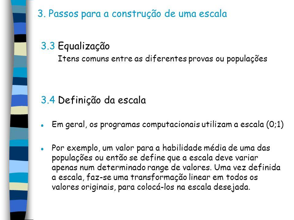 3. Passos para a construção de uma escala 3.3 Equalização Itens comuns entre as diferentes provas ou populações 3.4 Definição da escala l Em geral, os