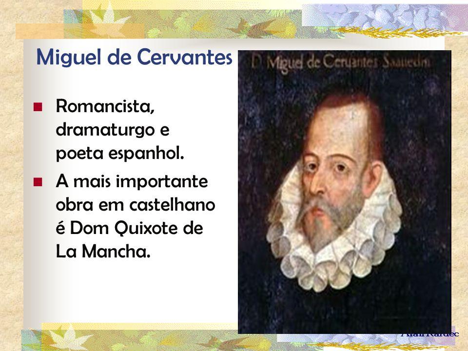 Alan Kardec Miguel de Cervantes Romancista, dramaturgo e poeta espanhol. A mais importante obra em castelhano é Dom Quixote de La Mancha.