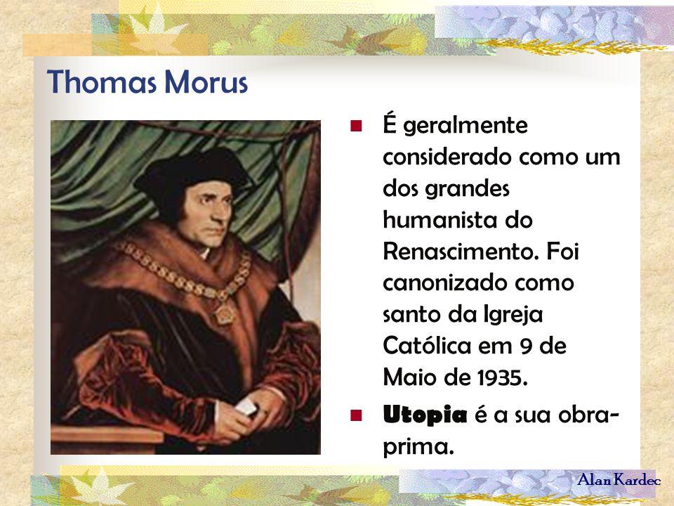 Alan Kardec Thomas Morus É geralmente considerado como um dos grandes humanista do Renascimento. Foi canonizado como santo da Igreja Católica em 9 de