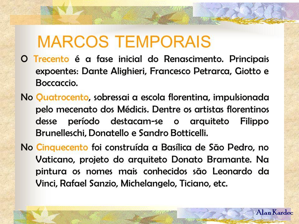 Alan Kardec MARCOS TEMPORAIS O Trecento é a fase inicial do Renascimento. Principais expoentes: Dante Alighieri, Francesco Petrarca, Giotto e Boccacci