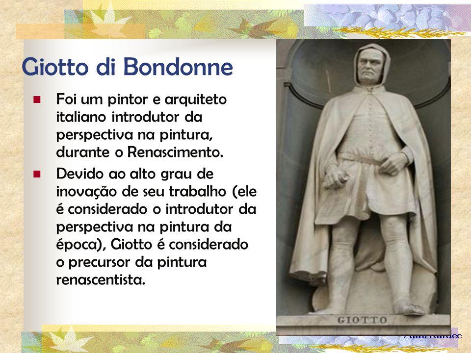 Alan Kardec Giotto di Bondonne Foi um pintor e arquiteto italiano introdutor da perspectiva na pintura, durante o Renascimento. Devido ao alto grau de